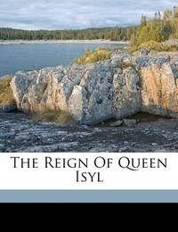 The Reign of Queen Isyl by Gelett Burgess