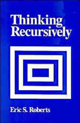 Thinking Recursively by Eric S. Roberts