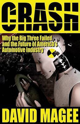 Crash: Why the Big Three Failed and the Future of America's Automotive Industry by David Magee image