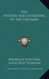The History and Literature of the Crusades by Heinrich Von Sybel