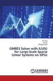 Gmres Solver with Ilu(k) for Large-Scale Sparse Linear Systems on Gpus by Yang Bo
