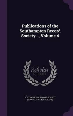 Publications of the Southampton Record Society..., Volume 4