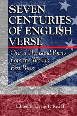Seven Centuries of English Verse by Cyrus F Rea II