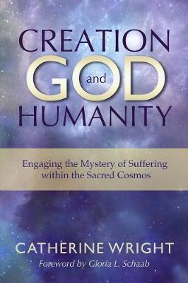 Creation, God, and Humanity by Catherine Wright