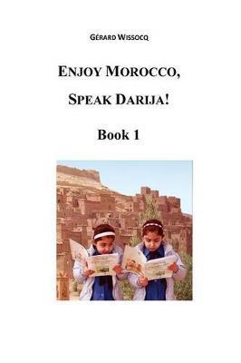 Enjoy Morocco, Speak Darija! Book 1 by M Gerard Wissocq