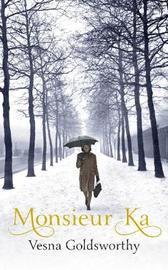 Monsieur Ka by Vesna Goldsworthy