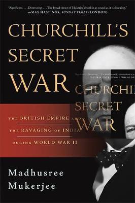 Churchill's Secret War by Madhusree Mukerjee