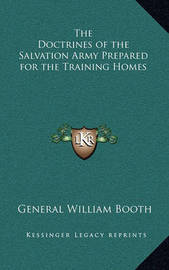 The Doctrines of the Salvation Army Prepared for the Training Homes by General William Booth