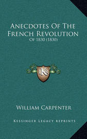Anecdotes of the French Revolution: Of 1830 (1830) by William Carpenter