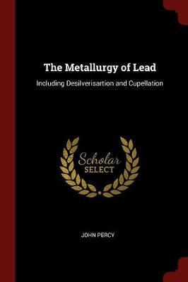 The Metallurgy of Lead by John Percy image