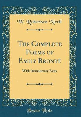 The Complete Poems of Emily Bront� by W Robertson Nicoll