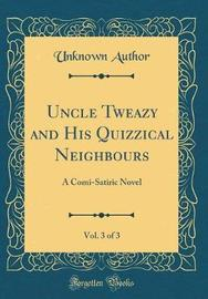 Uncle Tweazy and His Quizzical Neighbours, Vol. 3 of 3 by Unknown Author image