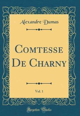 La Comtesse de Charny, Vol. 1 (Classic Reprint) by Alexandre Dumas image