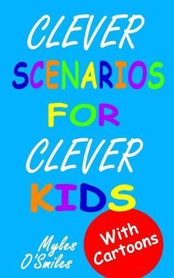 Clever Scenarios for Clever Kids by Myles O'Smiles