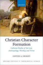 Christian Character Formation by Gifford A. Grobien