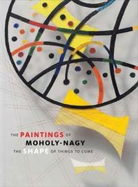 The Paintings of Moholy-Nagy by Joyce Tsai