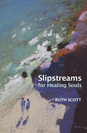Slipstreams for Healing Souls by Ruth Scott image