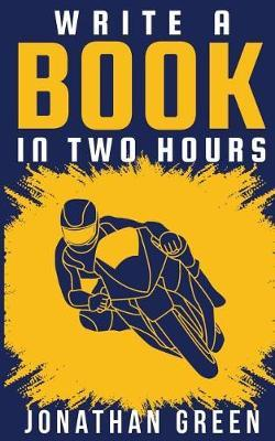 Write a Book in Two Hours by Jonathan Green