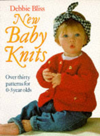 New Baby Knits: Over Thirty Patterns for 0-3 Year Olds by Debbie Bliss image