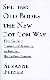 Selling Old Books the New Dot Com Way: Your Guide to Starting and Running an Internet Bookselling Business by Suzanne F. Pitner image