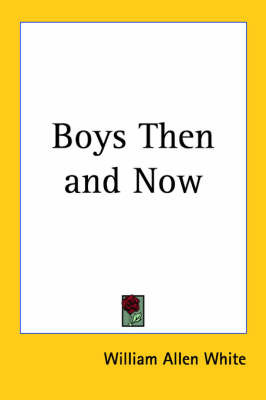 Boys Then and Now by William Allen White image
