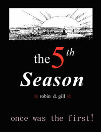 The Fifth Season -- Poems to Re-Create the World by Robin D Gill