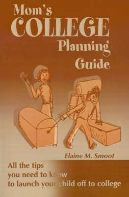 Mom's College Planning Guide: All the Tips You Need to Know to Launch Your Child Off to College by Elaine M. Smoot image