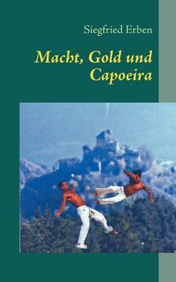 Macht, Gold Und Capoeira by Siegfried Erben image