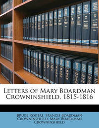 Letters of Mary Boardman Crowninshield, 1815-1816 by Bruce Rogers