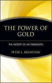 The Power of Gold: The History of an Obsession by Peter L Bernstein image