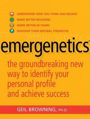 Emergenetics: The Groundbreaking New Way to Identify Your Personal Profile and Achieve Success by Geil Browning
