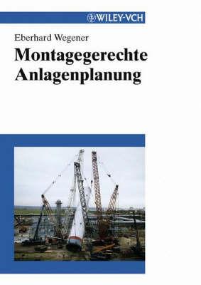Montagegerechte Anlagenplanung by Eberhard Wegener