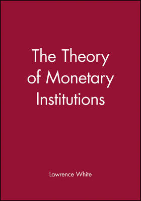 The Theory of Monetary Institutions by Lawrence White image