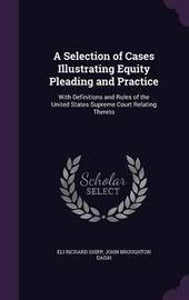 A Selection of Cases Illustrating Equity Pleading and Practice by Eli Richard Shipp