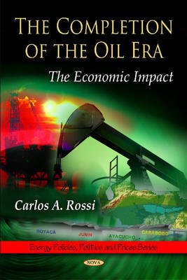Completion of the Oil Era by Carlos A. Rossi image