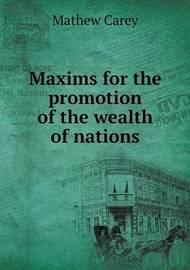 Maxims for the Promotion of the Wealth of Nations by Mathew Carey