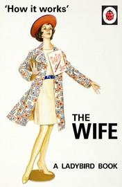 How it Works: The Wife by Jason Hazeley