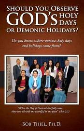 Should You Keep God's Holidays or Demonic Holidays? by Bob Thiel Ph D