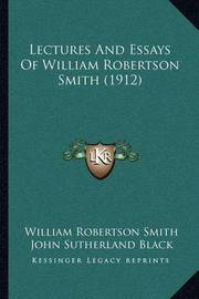 Lectures and Essays of William Robertson Smith (1912) by William Robertson Smith