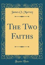 The Two Faiths (Classic Reprint) by James O Murray image