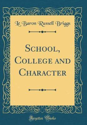 School, College and Character (Classic Reprint) by Le Baron Russell Briggs