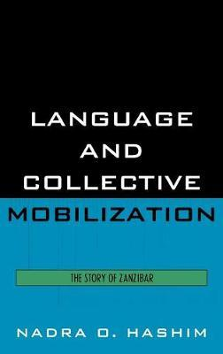 Language and Collective Mobilization: The Story of Zanzibar by Nadra O Hashim