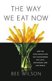 The Way We Eat Now by Bee Wilson