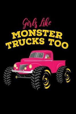 Girls Like Monster Trucks Too by Monster Publishing