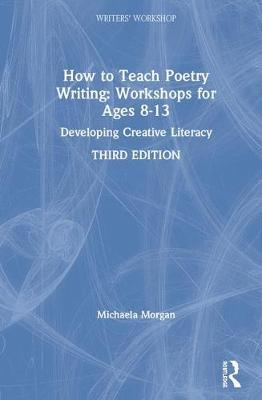 How to Teach Poetry Writing: Workshops for Ages 8-13 by Michaela Morgan