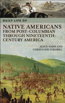 Daily Life of Native Americans from Post-Columbian through Nineteenth-Century America by Alice Nash image