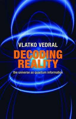 Decoding Reality: The Universe as Quantum Information by Vlatko Vedral image