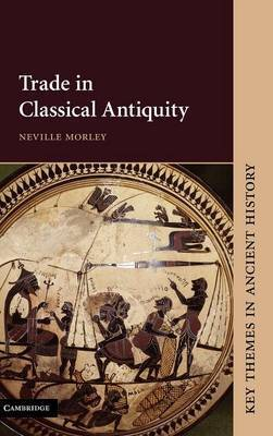Trade in Classical Antiquity by Neville Morley