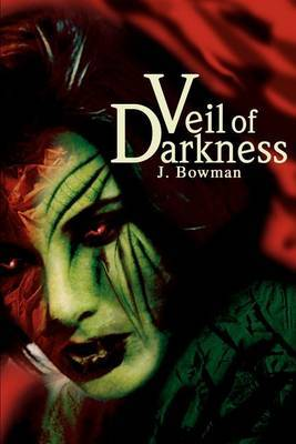 Veil of Darkness by J.A. Bowman