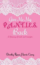 Give Me My Panties Back by Dorothy Renee Harris Curry
